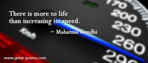 There is more to life than increasing its speed.