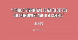 think it's important to watch out for our environment and to be ...