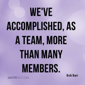 Bob Barr We 39 ve accomplished as a team more than many members