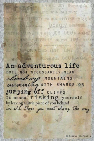 ... adventurous Life. From the Road to Me's fb page. I love this quote