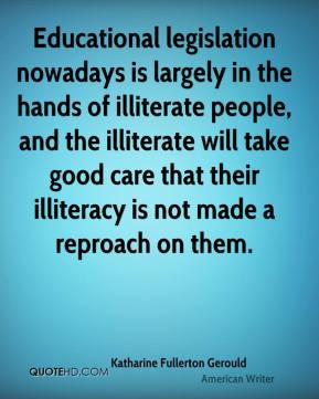 ... illiterate people, and the illiterate will take good care that their