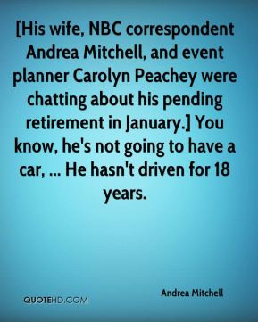 Andrea Mitchell - [His wife, NBC correspondent Andrea Mitchell, and ...