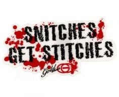 SNITCHES SLEEP IN DITCHES