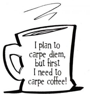 Carpe diem quotes, best, deep, sayings, coffee