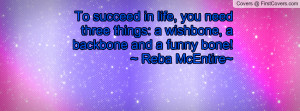 ... things: a wishbone, a backbone and a funny bone! ~ Reba McEntire