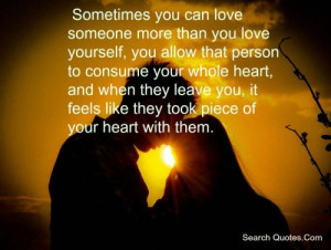 Sometimes you can love someone more than you love yourself, you allow ...