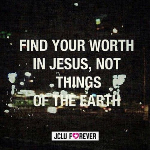 Jesus loves you Find your worth in Jesus, not in things of the ...