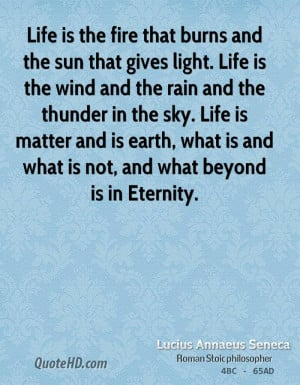 sun that gives light. Life is the wind and the rain and the thunder ...