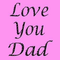 Go Back > Pix For > I Love Daddy Quotes