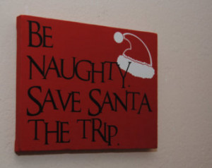 ... Naughty save Santa the trip - custom canvs quotes and sayings wall art