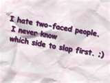 What's the point in being two faced just say it to my face, not to my ...