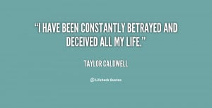 have been constantly betrayed and deceived all my life.