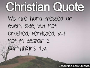 We are hard pressed on every side, but not crushed; perplexed, but not ...