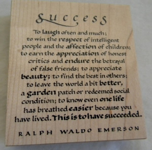 Love this and need to remember it. Success ~ Ralph Waldo Emerson