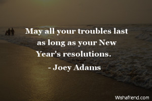 blessings-May all your troubles last as long as your New Year's ...