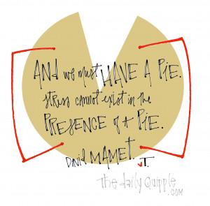 ... david mamet david mamet quotes eat pie and be happy eating quotes fun