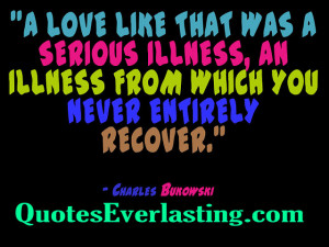 love like that was a serious illness, an illness from which you ...