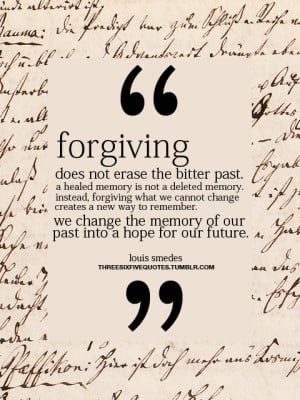Forgiving Does Not Erase Your Bitter Past