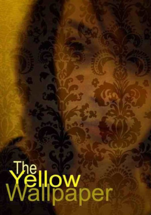 the novel 'The Yellow Wallpaper by Charlotte Perkins Gilman. A quote ...