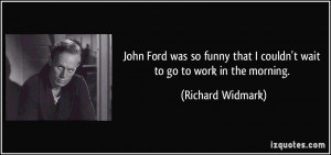 John Ford was so funny that I couldn't wait to go to work in the ...