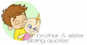 ... Quotes & Sayings: Quotes For Brothers & Sisters – Sibling LOVE