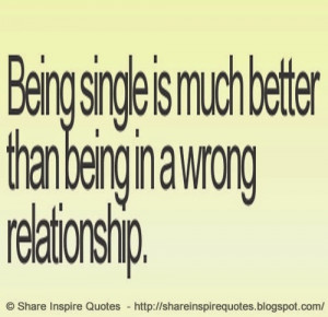 Being single is better than being in the wrong relationship | Share ...