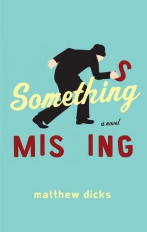 """Something Missing"""" by Matthew Dicks"""