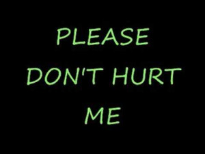 Please Don't Hurt Me!