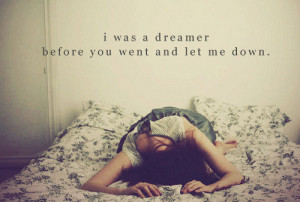 Was a Dreamer before You Went and Let me Down ~ Inspirational Quote