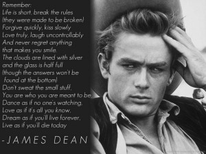... you'll live forever, Live as if you'll die today. -- James Dean Quotes