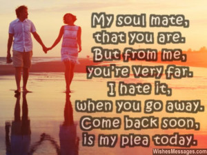 31) My soul mate, that you are. But from me, you're very far. I hate ...