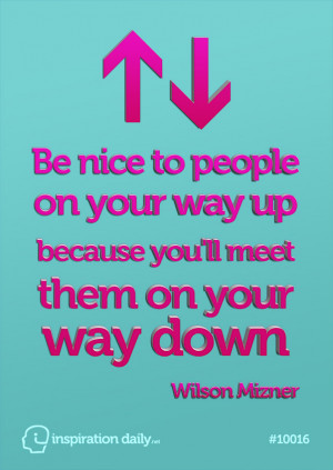 Home — Quotes — Be nice to people on your way up