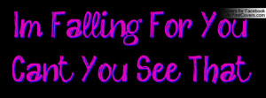 Falling For You... Can't You See Profile Facebook Covers