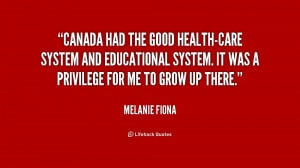 Canada had the good health-care system and educational system. It was ...
