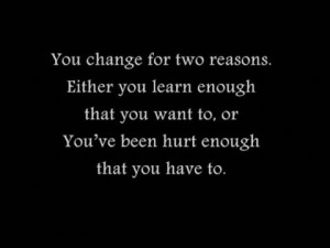 You change for 2 reasons. Either you learn enough that you want to, or ...
