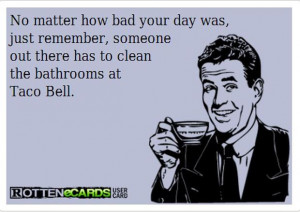 funny quotes, cleaning the bathroom at taco bell