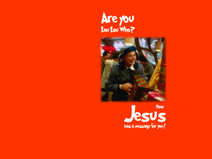 Are you Lou Lou Who, then Jesus has amessage for you.