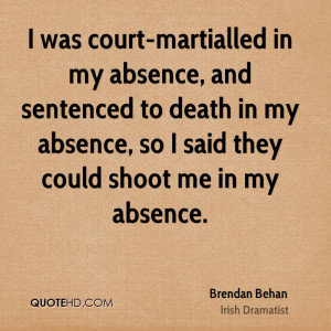 court-martialled in my absence, and sentenced to death in my absence ...