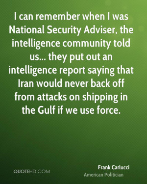 can remember when I was National Security Adviser, the intelligence ...