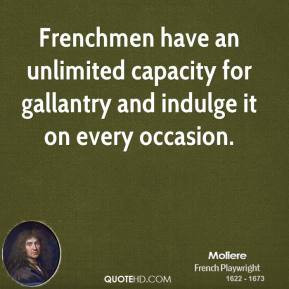 ... an unlimited capacity for gallantry and indulge it on every occasion