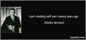 quote-i-quit-smoking-well-over-twenty-years-ago-shelley-berman-16539 ...