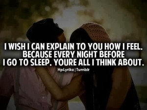 wish I can explain to you how I feel. Because every night before I ...