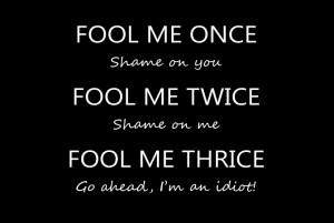 Fool Me Once Shame On You
