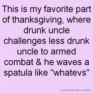This is my favorite part of thanksgiving, where drunk uncle challenges ...
