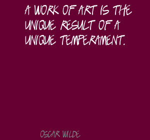 Work of Art Is the Unique result of a Unique Temperament ~ Art Quote