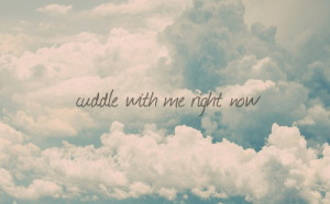Cuddle with me right now