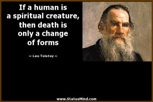 ... death is only a change of forms - Leo Tolstoy Quotes - StatusMind.com