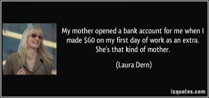 ... first day of work as an extra. She's that kind of mother. - Laura Dern