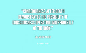 Consciousness after death demonstrates the possibility of ...