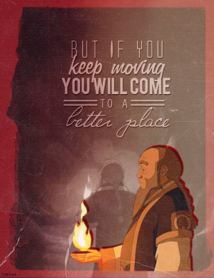 One of my favorite quotes from Uncle Iroh.